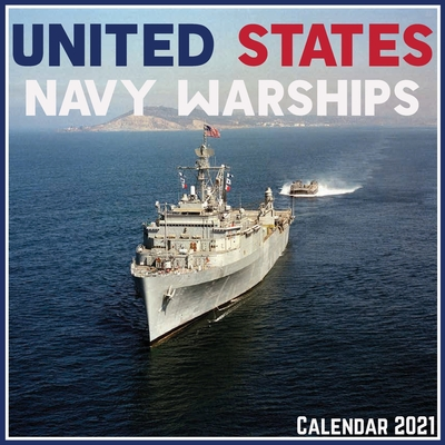 United States Navy Warships Calendar 2021: Official United States Navy Warships Calendar 2021, 12 Months Cover Image