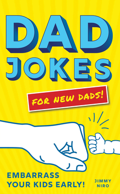 Dad Jokes for New Dads: Embarrass Your Kids Early! Cover Image