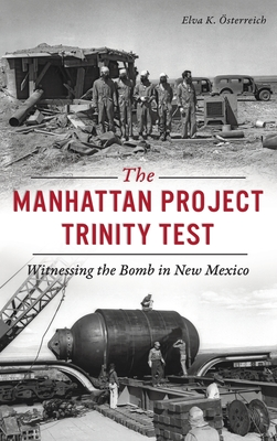Manhattan Project Trinity Test: Witnessing the Bomb in New Mexico (Military) cover