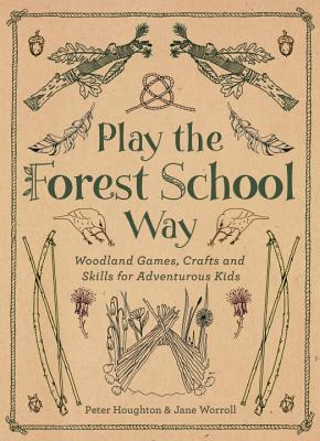 Play The Forest School Way: Woodland Games and Crafts for Adventurous Kids Cover Image