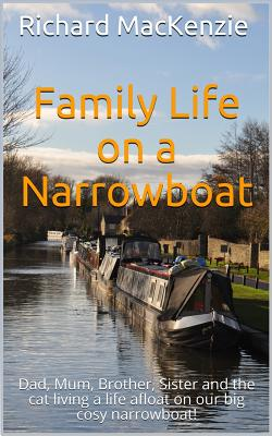 Family Life on a Narrowboat: Dad, Mum, Brother, Sister and the Cat Living a Life Afloat on Our Narrowboat! Cover Image