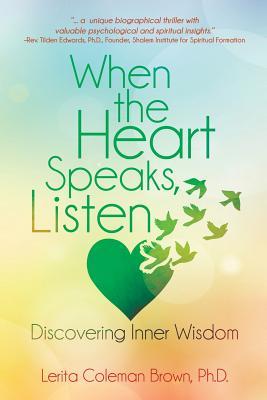 When the Heart Speaks, Listen: Discovering Inner Wisdom Cover Image