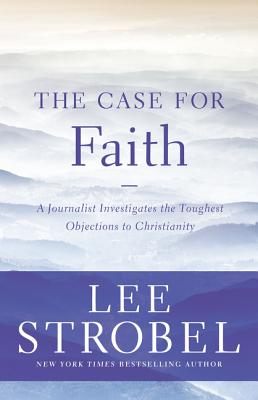 The Case for Faith: A Journalist Investigates the Toughest Objections to Christianity (Case for ...) Cover Image