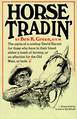 Horse Tradin': The Yarns of a Cowboy David Harum for Those Who Have in Their Blood Either a Touch of Larceny, or an Affection for the Cover Image