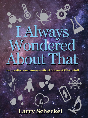 I Always Wondered About That: 101 Questions and Answers about Science and Other Stuff Cover Image