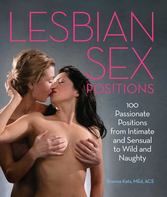 Lesbian Sex Positions: 100 Passionate Positions from Intimate and Sensual to Wild and Naughty Cover Image