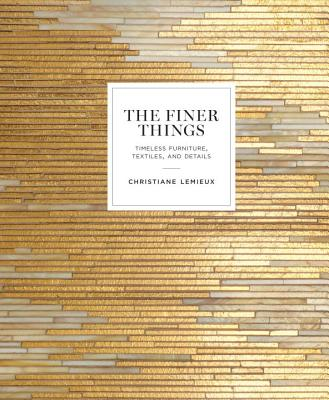 The Finer Things: Timeless Furniture, Textiles, and Details Cover Image
