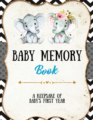 Baby Memory Book: Baby Memory Book: Special Memories Gift, First Year Keepsake, Scrapbook, Attach Photos, Write And Record Moments, Jour Cover Image