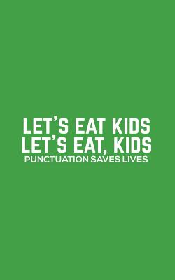 Let's Eat Kids: Let's Eat Kids - Funny Grammar Notebook For Spelling Correct Bees, Spellers, English Teachers And Students Because Com Cover Image