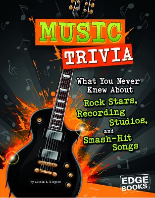 Music Trivia: What You Never Knew about Rock Stars, Recording Studios, and Smash-Hit Songs Cover Image