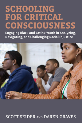 Schooling for Critical Consciousness: Engaging Black and Latinx Youth in Analyzing, Navigating, and Challenging Racial Injustice Cover Image
