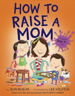 How to Raise a Mom by Jean Reagan