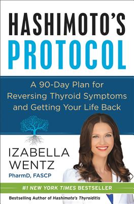 Hashimoto's Protocol: A 90-Day Plan for Reversing Thyroid Symptoms and Getting Your Life Back Cover Image