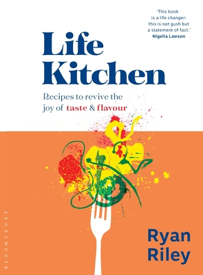 Life Kitchen: Quick, easy, mouth-watering recipes to revive the joy of eating Cover Image