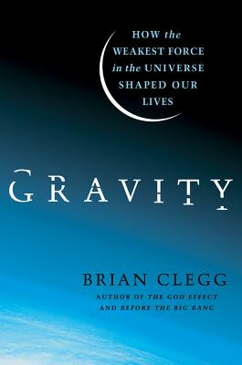 Gravity: How the Weakest Force in the Universe Shaped Our Lives Cover Image