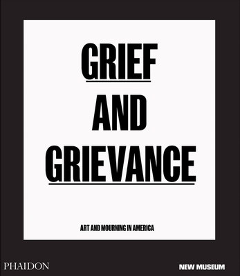 Grief and Grievance: Art and Mourning in America Cover Image