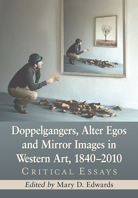 Doppelgangers, Alter Egos and Mirror Images in Western Art, 1840-2010: Critical Essays Cover Image