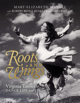 Roots and Wings: Virginia Tanner's Dance Life and Legacy Cover Image