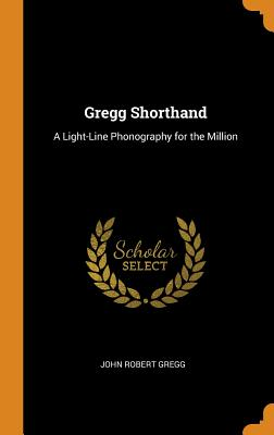Gregg Shorthand: A Light-Line Phonography for the Million Cover Image