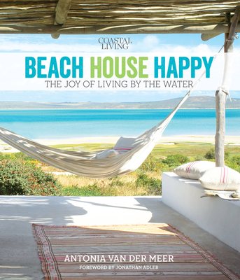 Coastal Living Beach House Happy: The Joy of Living by the Water Cover Image