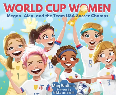 World Cup Women: Megan, Alex, and the Team USA Soccer Champs Cover Image