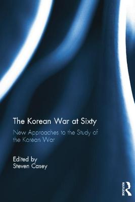 The Korean War at Sixty: New Approaches to the Study of the Korean War Cover Image