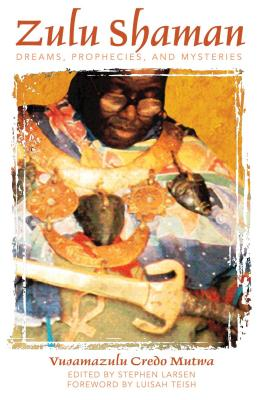 Zulu Shaman: Dreams, Prophecies, and Mysteries Cover Image