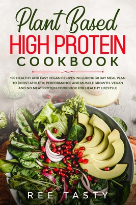 Plant Based High Protein Cookbook: 100 healthy and easy vegan recipes including 30 day meal plan to boost athletic performance and muscle growth.Vegan Cover Image
