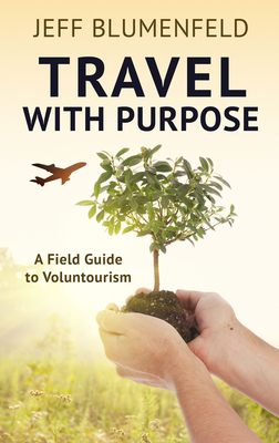 Travel with Purpose: A Field Guide to Voluntourism Cover Image