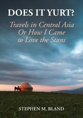 Does It Yurt? Travels in Central Asia or How I Came to Love the Stans Cover Image