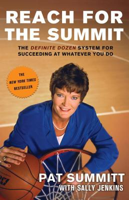 Reach for the Summit: The Definite Dozen System for Succeeding at Whatever You Do Cover Image