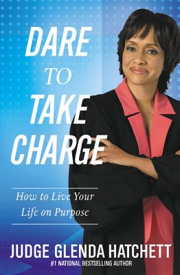 Dare to Take Charge: How to Live Your Life on Purpose Cover Image