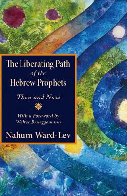 The Liberating Path of the Hebrew Prophets: Then and Now Cover Image
