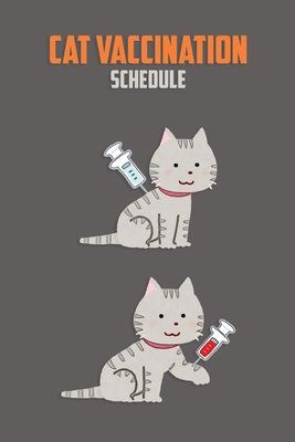 Cat Vaccination Schedule: Kitten Vaccination Record Book My Cat's Medical Records Cover Image