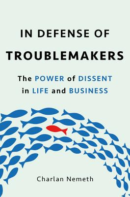 In Defense of Troublemakers: The Power of Dissent in Life and Business Cover Image