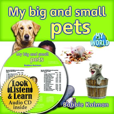 My Big and Small Pets [With Paperback Book] (Bobbie Kalman's Leveled Readers: My World: D (Audio)) Cover Image