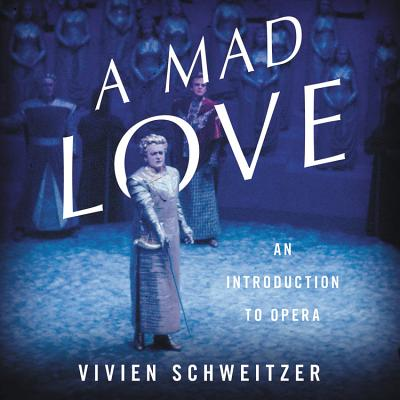 A Mad Love: An Introduction to Opera Cover Image