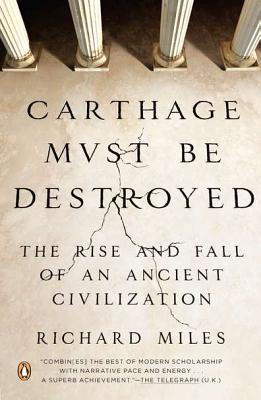 Carthage Must Be Destroyed: The Rise and Fall of an Ancient Civilization Cover Image