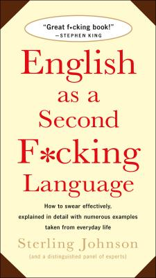 English as a Second F*cking Language: How to Swear Effectively, Explained in Detail with Numerous Examples Taken From Everyday Life Cover Image