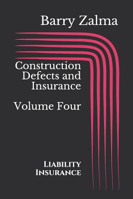 Construction Defects and Insurance Volume Four: Liability Insurance Cover Image