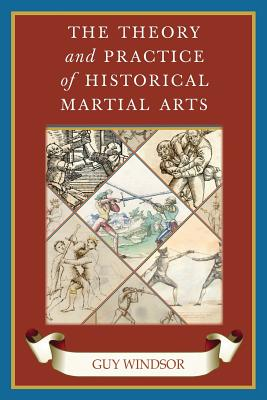 The Theory and Practice of Historical Martial Arts Cover Image