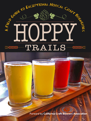 Hoppy Trails: A Field Guide to Exceptional Norcal Craft Breweries Cover Image