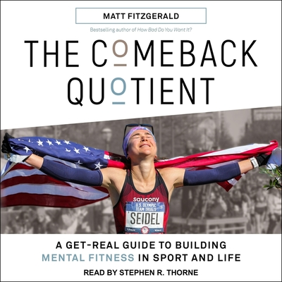 The Comeback Quotient: A Get-Real Guide to Building Mental Fitness in Sport and Life Cover Image