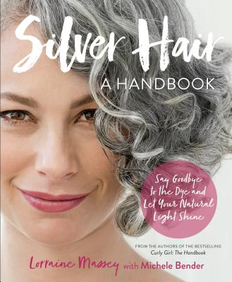 Silver Hair: Say Goodbye to the Dye and Let Your Natural Light Shine: A Handbook Cover Image