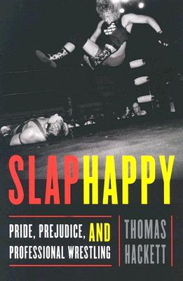 Slaphappy: Pride, Prejudice, and Professional Wrestling Cover Image