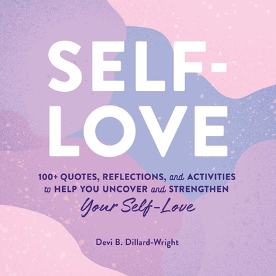 Self-Love: 100+ Quotes, Reflections, and Activities to Help You Uncover and Strengthen Your Self-Love Cover Image