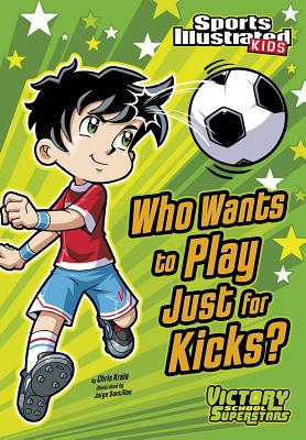 Who Wants to Play Just for Kicks? (Sports Illustrated Kids) Cover Image