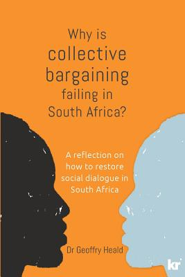 Why Is Collective Bargaining Failing in South Africa?: A Reflection on How to Restore Social Dialogue in South Africa Cover Image