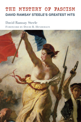 The Mystery of Fascism: David Ramsay Steele's Greatest Hits Cover Image