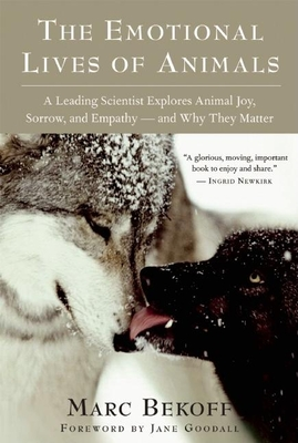 The Emotional Lives of Animals: A Leading Scientist Explores Animal Joy, Sorrow, and Empathy A and Why They Matter Cover Image